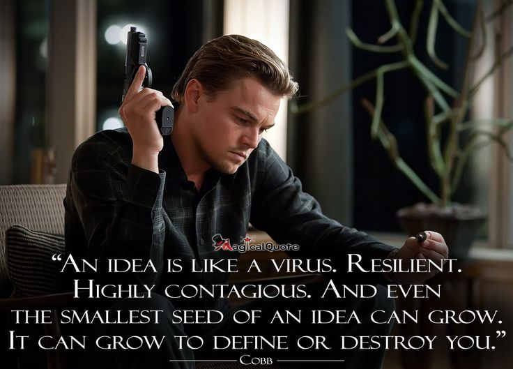 Photo from the film Inception. About how contagious and Idea is. That we can be created or destroyed by the seed of an idea. Validate idea